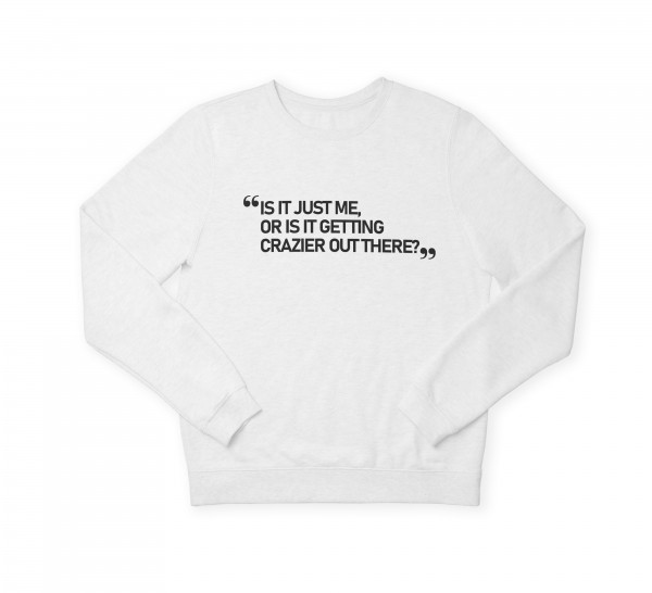 "Sweatshirt ""Is it just me?"""