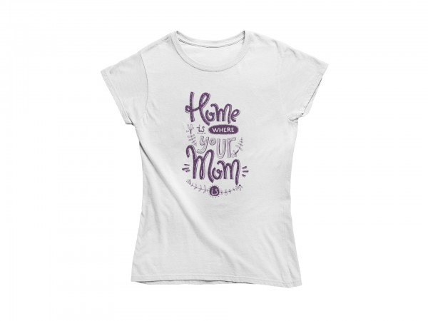 Damen T Shirt -Home is where your mom is
